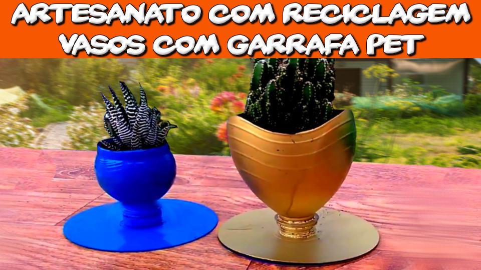 Artesanato com Reciclagem - Vasos com Garrafa Pet
