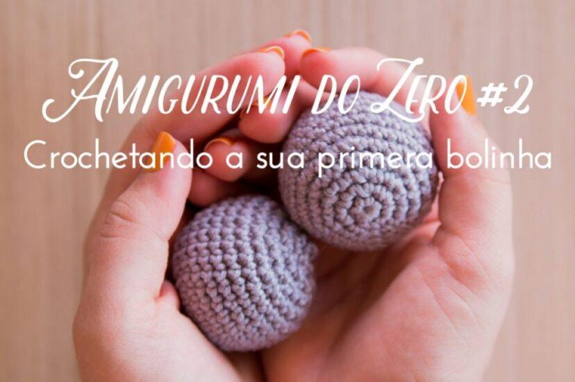 【Vídeo 02 】 Amigurumis em Crochê - Crochetando a sua primeira bolinha Passo a Passo DIY