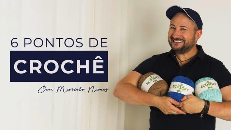 APRENDA 6 PONTOS DE CROCHÊ COM MARCELO NUNES PONTO DE CROCHÊ PASSO A PASSO [VÍDEO AULA]