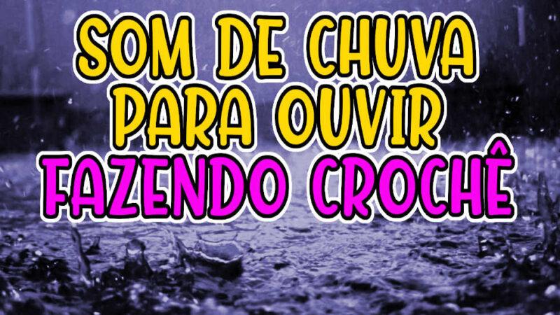 SOM DE CHUVA PARA FAZER CROCHÊ SOM RELAXANTE E CALMO COM SOM DE NATUREZA #005