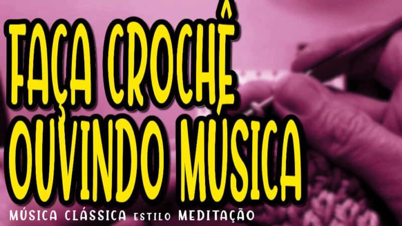 FAÇA CROCHÊ OUVINDO UMA LINDA MÚSICA | BACKGROUND MUSIC FOR IS CROCHETING #015