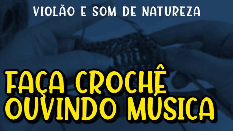 FAÇA CROCHÊ OUVINDO UMA LINDA MÚSICA CLÁSSICA SUAVE | BACKGROUND MUSIC FOR IS CROCHETING #017
