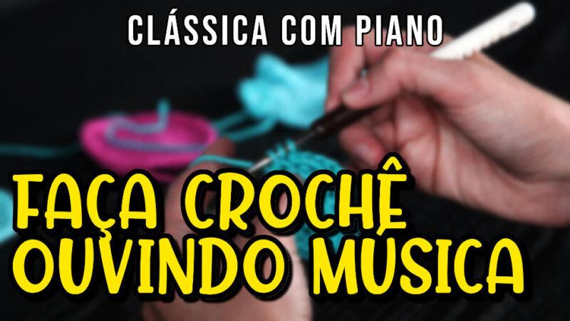 FAÇA CROCHÊ OUVINDO UMA LINDA MÚSICA COM PIANO SUAVE #018